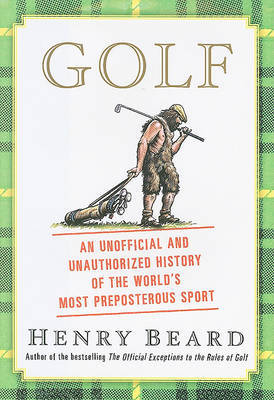 Golf: An Unofficial and Unauthorized History of the World's Most Preposterous Sport by Henry Beard image