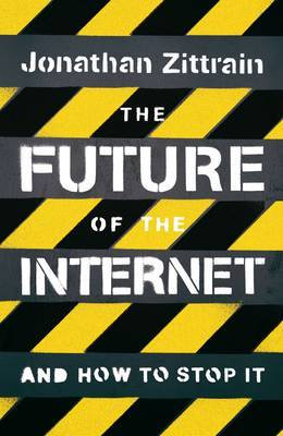 The Future of the Internet: And How to Stop it by Jonathan Zittrain