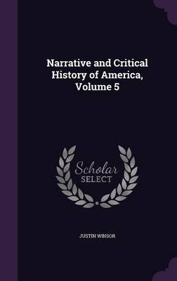 Narrative and Critical History of America, Volume 5 by Justin Winsor