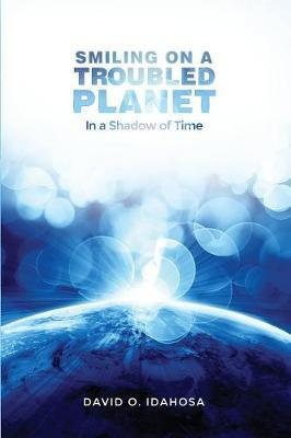Smiling on a Troubled Planet by DAVID O. IDAHOSA