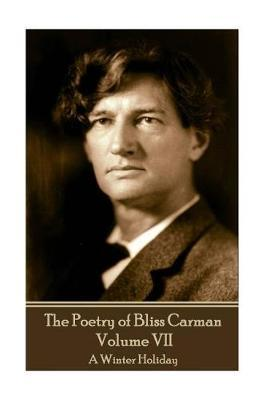 The Poetry of Bliss Carman - Volume VII by Bliss Carman