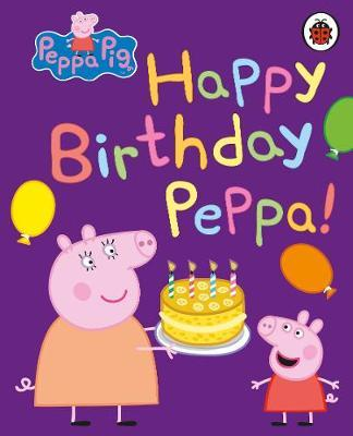 Peppa Pig: Happy Birthday, Peppa by Peppa Pig