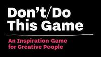 Don't Do This - Game by Donald Roos