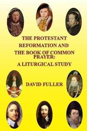 The Protestant Reformation and the Book of Common Prayer: A Liturgical Study by David Fuller image