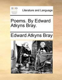 Poems. by Edward Atkyns Bray. by Edward Atkyns Bray