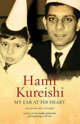 My Ear at His Heart: Reading My Father by Hanif Kureishi image