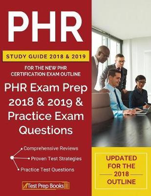 Phr Study Guide 2018 & 2019 for the New Phr Certification Exam Outline by Phr Certification Prep Team