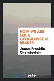 How We Are Fed a Geographical Reader by James Franklin Chamberlain image
