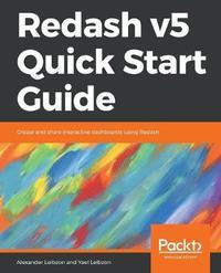 Redash v5 Quick Start Guide by Alexander Leibzon