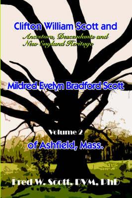 Clifton William Scott and Mildred Evelyn Bradford Scott of Ashfield, Mass.: Volume 1 by Fred W. Scott DVM PhD