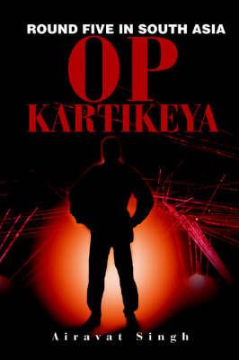 Op Kartikeya: Round Five in South Asia by Airavat Singh