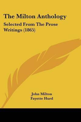 The Milton Anthology: Selected From The Prose Writings (1865) by John Milton