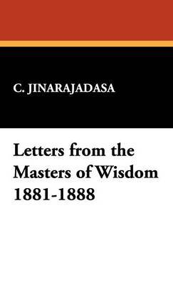 Letters from the Masters of Wisdom 1881-1888 by C. Jinarajadasa