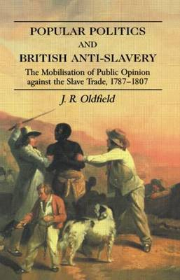 Popular Politics and British Anti-Slavery by J.R. Oldfield image