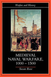Medieval Naval Warfare 1000-1500 by Susan Rose