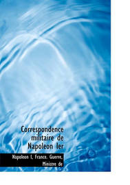Correspondence Militaire de Napolon Ier by . Napoleon