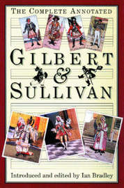 The Complete Annotated Gilbert and Sullivan by William Schwenck Gilbert