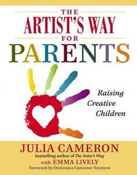 The Artist's Way for Parents by Julia Cameron
