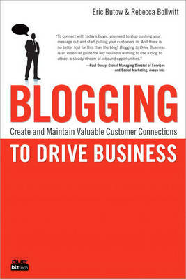 Blogging to Drive Business: Create and Maintain Valuable Customer Connections by Eric Butow
