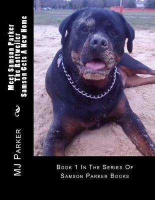 Meet Samson Parker the Rottweiler - Samson Gets a New Home by Mj Parker