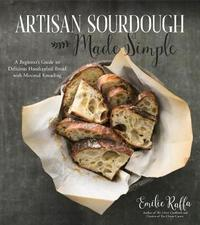 Artisan Sourdough Made Simple by Emilie Raffa