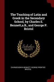 The Teaching of Latin and Greek in the Secondary School, by Charles E. Bennett, A.B., and George P. Bristol by Charles Edwin Bennett image