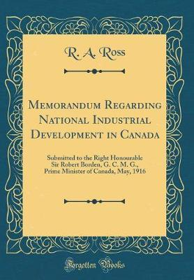 Memorandum Regarding National Industrial Development in Canada by R a Ross image