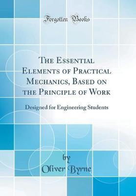 The Essential Elements of Practical Mechanics, Based on the Principle of Work by Oliver Byrne