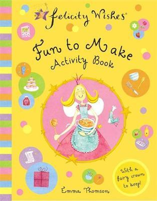Felicity Wishes: Fun To Make Activity Book by Emma Thomson image