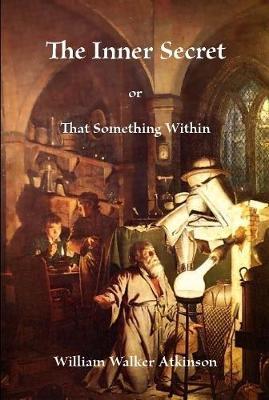 The Inner Secret by William Walker Atkinson