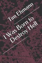 I Was Born to Destroy Hell by Tim Ehmann