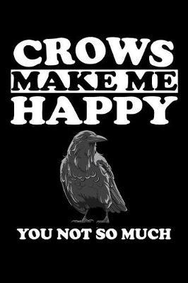 Crows Make Me Happy You Not So Much by Marko Marcus