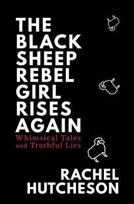 The Black Sheep Rebel Girl Rises Again by Rachel Hutcheson