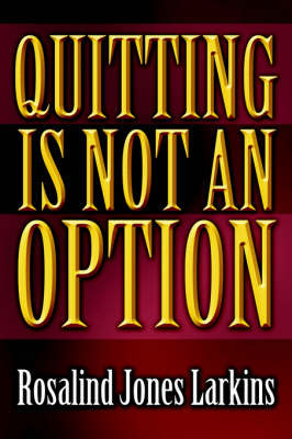 Quitting Is Not an Option by Rosalind, Jones Larkins image