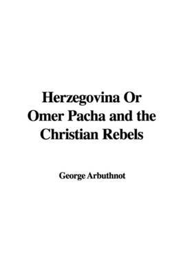 Herzegovina or Omer Pacha and the Christian Rebels by George Arbuthnot image