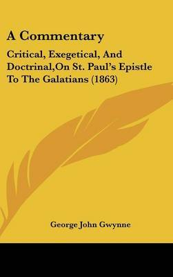 A Commentary: Critical, Exegetical, and Doctrinal, on St. Paul's Epistle to the Galatians (1863) by George John Gwynne image
