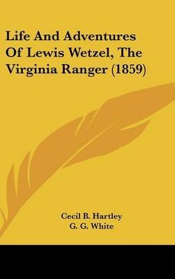 Life And Adventures Of Lewis Wetzel, The Virginia Ranger (1859) by Cecil B Hartley image