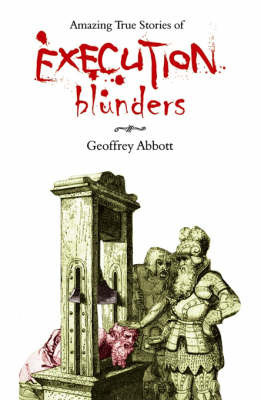 Amazing True Stories of Execution Blunders by Geoffrey Abbott