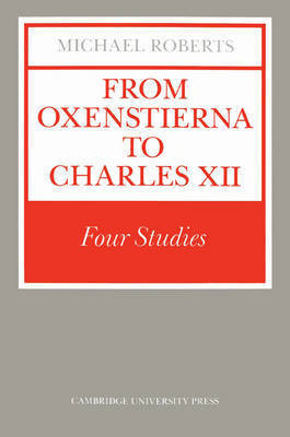 From Oxenstierna to Charles XII by Michael Roberts
