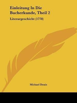 Einleitung In Die Bucherkunde, Theil 2: Literargeschicht (1778) by Michael Denis