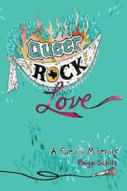 Queer Rock Love by Paige Schilt