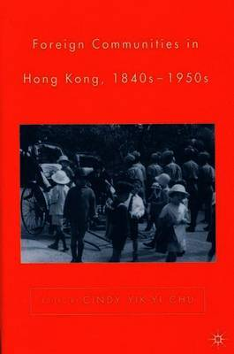 Foreign Communities in Hong Kong, 1840s-1950s by C. Chu