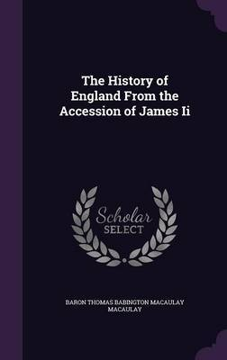 The History of England from the Accession of James II by Baron Thomas Babington Macaula Macaulay image