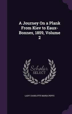 A Journey on a Plank from Kiev to Eaux-Bonnes, 1859, Volume 2 by Lady Charlotte Maria Pepys image