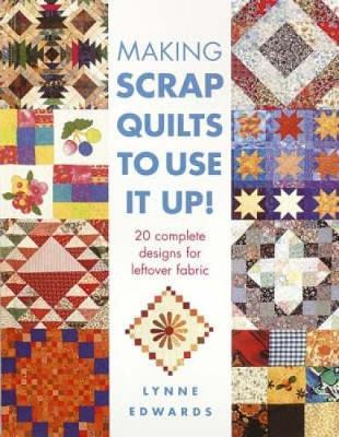 Making Scrap Quilts to Use it Up! by Lynne Edwards