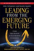 Leading from the Emerging Future; From Ego-System to Eco-System Economies by C Otto Scharmer
