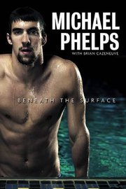 Michael Phelps: Beneath the Surface by Michael Phelps