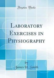 Laboratory Exercises in Physiography (Classic Reprint) by James H Smith image