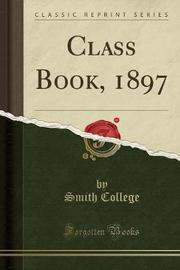 Class Book, 1897 (Classic Reprint) by Smith College