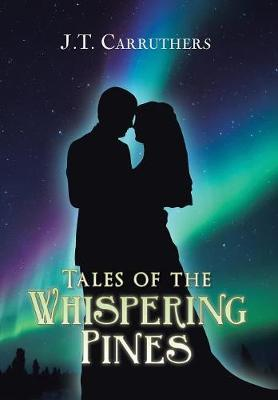 Tales of the Whispering Pines by J T Carruthers image